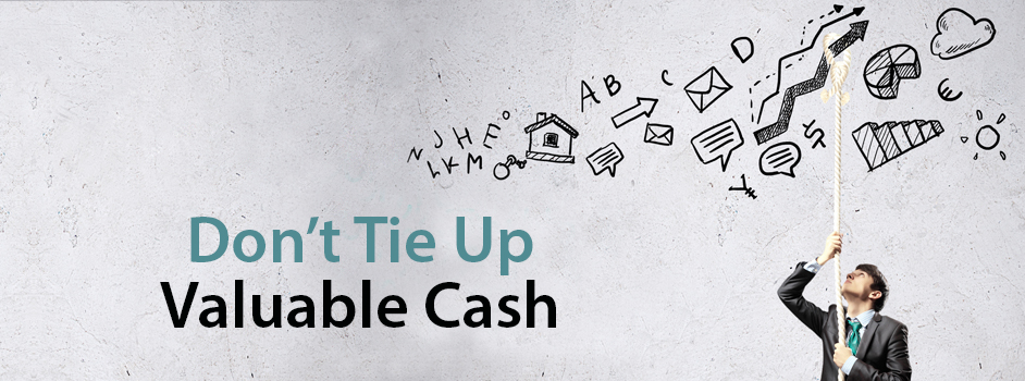 dont-tie-up-valuable-cash